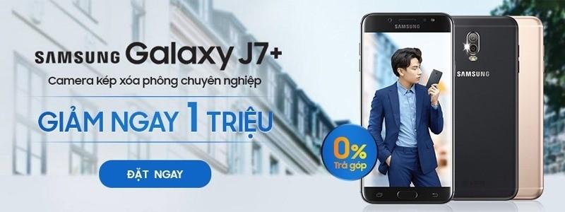 Chương trình Ưu đãi Galaxy J7 Plus – Giảm ngay 1 triệu