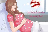 Bị ra máu khi mang thai - dấu hiệu bất thường nhất định mẹ phải lưu ý