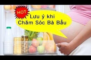 Cách chăm sóc mẹ bầu để thai nhi phát triển tốt