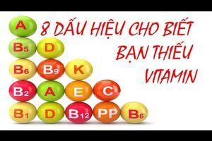 8 Dấu Hiệu Cho Biết Bạn Thiếu Vitamin