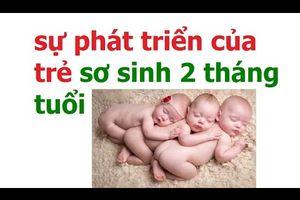 Chăm Sóc Trẻ Sơ Sinh 2 Tháng Tuổi Như Thế Nào - Sự Phát Triển Của Trẻ 2 Tháng Tuổi