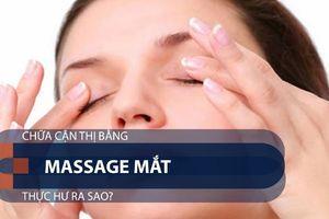Chữa cận thị bằng massage mắt: Thực hư ra sao?