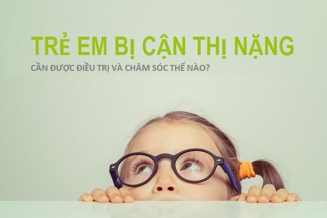 Trẻ em bị cận thị nặng cần được điều trị và chăm sóc thế nào?