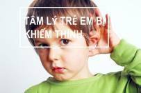 Tâm lý trẻ khiếm thính và cách can thiệp cho trẻ hòa nhập