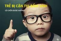 Trẻ bị cận thị bẩm sinh có chữa được không?
