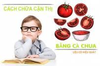 Cách chữa cận thị bằng cà chua có hiệu quả như chúng ta vẫn nghĩ?
