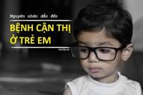 Cách điều trị bệnh cận thị ở trẻ em và lưu ý dành cho cha mẹ