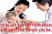 Trẻ bị sốt sau tiêm phòng - cách xử trí và hạ sốt