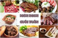 Món ngon cuối tuần đơn giản dễ làm bảo đảm ngon với thịt gà, bò, heo, tôm, mực và cá