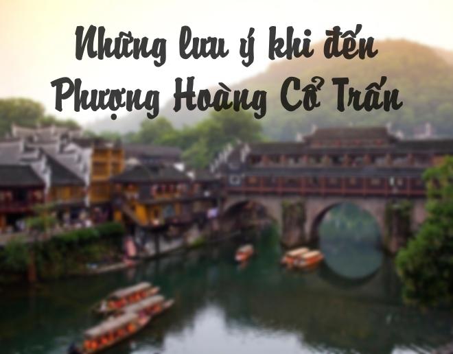 Những lưu ý khi đi du lịch tại Phượng Hoàng Cổ Trấn
