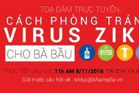 11h ngày 08/11, Tọa đàm trực tuyến Cách phòng tránh virus Zika cho bà bầu